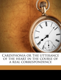 Книга под заказ: «Cardiphonia or The utterance of the heart in the course of a real correspondence»