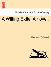 Книга под заказ: «A Willing Exile. A novel. VOL. I»