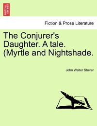 The Conjurer's Daughter. A tale. (Myrtle and Nightshade., John Walter Sherer обложка-превью