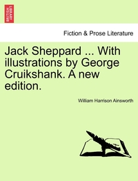Книга под заказ: «Jack Sheppard ... With illustrations by George Cruikshank. A new edition.»