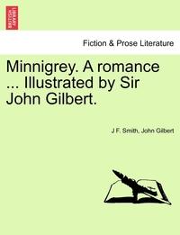 Книга под заказ: «Minnigrey. A romance ... Illustrated by Sir John Gilbert.»