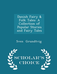 Danish Fairy & Folk Tales: A Collection of Popular Stories and Fairy Tales - Scholar's Choice Edition, Sven Grundtvig обложка-превью