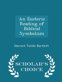 Книга под заказ: «An Esoteric Reading of Biblical Symbolism - Scholar's Choice Edition»