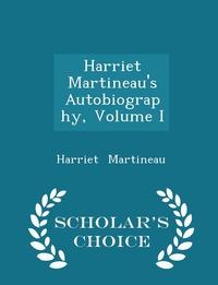 Книга под заказ: «Harriet Martineau's Autobiography, Volume I - Scholar's Choice Edition»