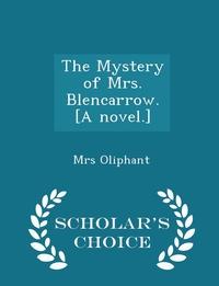 Книга под заказ: «The Mystery of Mrs. Blencarrow. [A novel.] - Scholar's Choice Edition»