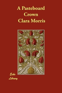 A Pasteboard Crown, Clara Morris обложка-превью