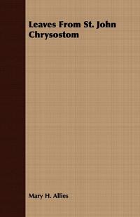Leaves From St. John Chrysostom, Mary H. Allies обложка-превью