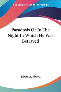 Paradosis Or In The Night In Which He Was Betrayed, Edwin A. Abbott обложка-превью