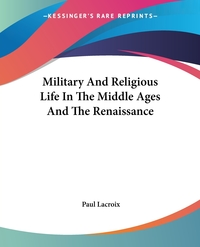 Military And Religious Life In The Middle Ages And The Renaissance, Paul Lacroix обложка-превью