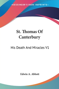 St. Thomas Of Canterbury: His Death And Miracles V1, Edwin A. Abbott обложка-превью