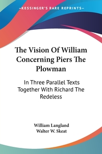 The Vision Of William Concerning Piers The Plowman: In Three Parallel Texts Together With Richard The Redeless, William Langland, Walter W. Skeat обложка-превью