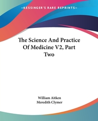 The Science And Practice Of Medicine V2, Part Two, William Aitken, Meredith Clymer обложка-превью