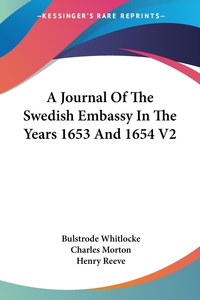 A Journal Of The Swedish Embassy In The Years 1653 And 1654 V2, Bulstrode Whitlocke, Charles Morton, Henry Reeve обложка-превью