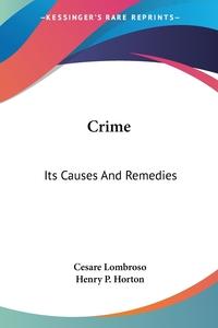 Crime: Its Causes And Remedies, Cesare Lombroso, Henry P. Horton обложка-превью