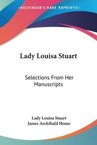 Lady Louisa Stuart: Selections From Her Manuscripts, Lady Louisa Stuart, James Archibald Home обложка-превью