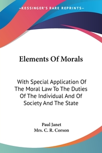 Elements Of Morals: With Special Application Of The Moral Law To The Duties Of The Individual And Of Society And The State, Paul Janet обложка-превью