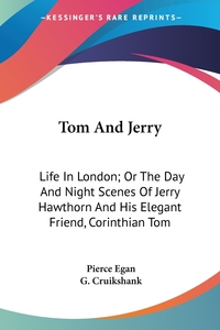 Tom And Jerry: Life In London; Or The Day And Night Scenes Of Jerry Hawthorn And His Elegant Friend, Corinthian Tom, Pierce Egan, G. Cruikshank обложка-превью