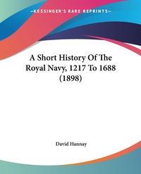 A Short History Of The Royal Navy, 1217 To 1688 (1898), David Hannay обложка-превью
