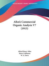 Allen's Commercial Organic Analysis V7 (1913), Alfred Henry Allen, Henry Leffmann, W. A. Davis обложка-превью