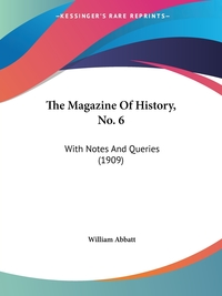 The Magazine Of History, No. 6: With Notes And Queries (1909), William Abbatt обложка-превью