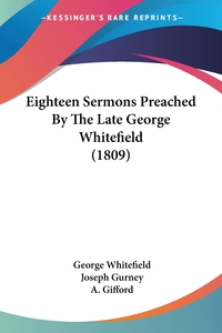 Eighteen Sermons Preached By The Late George Whitefield (1809), George Whitefield, Joseph Gurney, A. Gifford обложка-превью