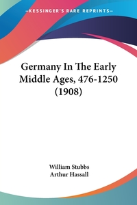 Germany In The Early Middle Ages, 476-1250 (1908), William Stubbs, Arthur Hassall обложка-превью