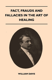 Книга под заказ: «Fact, Frauds And Fallacies In The Art Of Healing»