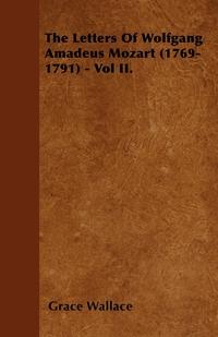 The Letters Of Wolfgang Amadeus Mozart (1769-1791) - Vol II., Grace Wallace обложка-превью