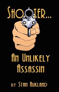 Книга под заказ: «SHOOTER...An Unlikely Assassin»