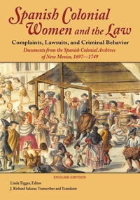 Книга под заказ: «Spanish Colonial Women and the Law - Complaints, Lawsuits, and Criminal Behavior (English Edition)»