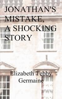 Книга под заказ: «JONATHAN'S MISTAKE, A SHOCKING STORY»