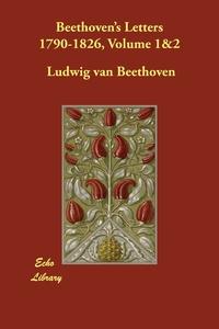Beethoven's Letters 1790-1826, Volume 1&2, Ludwig van Beethoven обложка-превью