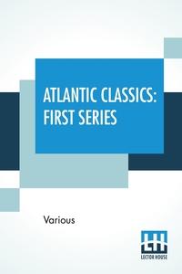 Atlantic Classics: First Series, Edited By Ellery Sedgwick, Various, Ellery Sedgwick обложка-превью