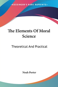 The Elements Of Moral Science: Theoretical And Practical, Noah Porter обложка-превью