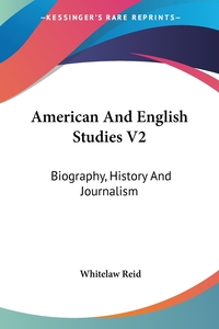 American And English Studies V2: Biography, History And Journalism, Whitelaw Reid обложка-превью