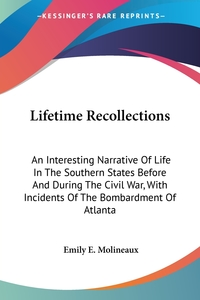 Lifetime Recollections: An Interesting Narrative Of Life In The Southern States Before And During The Civil War, With Incidents Of The Bombardment Of Atlanta, Emily E. Molineaux обложка-превью