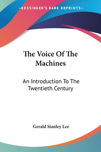 The Voice Of The Machines: An Introduction To The Twentieth Century, Gerald Stanley Lee обложка-превью