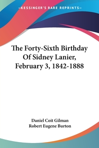The Forty-Sixth Birthday Of Sidney Lanier, February 3, 1842-1888, Daniel Coit Gilman, Robert Eugene Burton обложка-превью