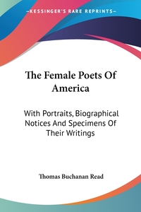 The Female Poets Of America: With Portraits, Biographical Notices And Specimens Of Their Writings, Thomas Buchanan Read обложка-превью
