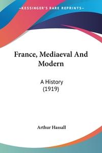 France, Mediaeval And Modern: A History (1919), Arthur Hassall обложка-превью