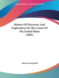 History Of Discovery And Exploration On The Coasts Of The United States (1885), Johann Georg Kohl обложка-превью