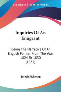 Inquiries Of An Emigrant: Being The Narrative Of An English Farmer From The Year 1824 To 1830 (1832), Joseph Pickering обложка-превью