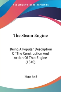 The Steam Engine: Being A Popular Description Of The Construction And Action Of That Engine (1840), Hugo Reid обложка-превью