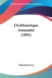 L'Arithmetique Amusante (1895), Edouard Lucas обложка-превью