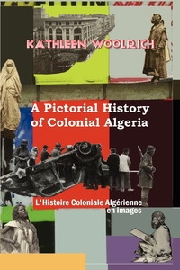 Книга под заказ: «A Pictorial History of Colonial Algeria / L'Histoire Coloniale Algrienne En Images»