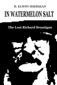 Книга под заказ: «In Watermelon Salt -- The Lost Richard Brautigan»