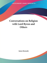 Conversations on Religion with Lord Byron and Others, James Kennedy обложка-превью