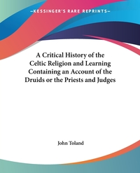 A Critical History of the Celtic Religion and Learning Containing an Account of the Druids or the Priests and Judges, John Toland обложка-превью