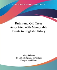 Ruins and Old Trees Associated with Memorable Events in English History, Mary Roberts, By Gilbert Designs by Gilbert, Designs by Gilbert обложка-превью