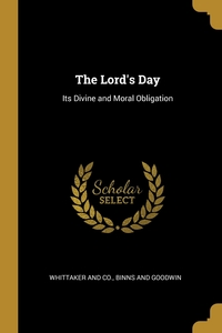 The Lord's Day: Its Divine and Moral Obligation, Whittaker and Co., Binns and Goodwin обложка-превью